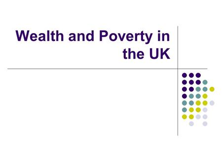 Wealth and Poverty in the UK. How is Wealth measured? Wealth is made up of the assets that are owned by people living in a country: Housing Housing State.
