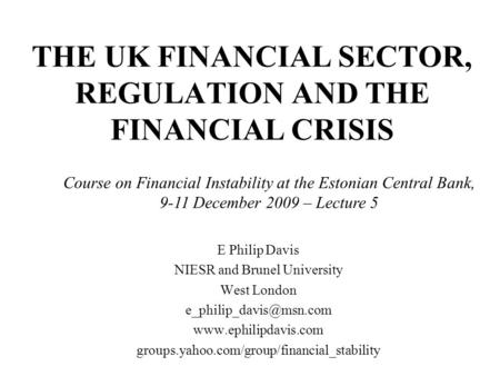THE UK FINANCIAL SECTOR, REGULATION AND THE FINANCIAL CRISIS E Philip Davis NIESR and Brunel University West London