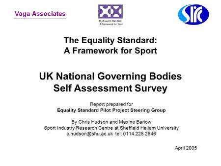 The Equality Standard: A Framework for Sport UK National Governing Bodies Self Assessment Survey Report prepared for Equality Standard Pilot Project Steering.
