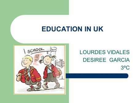 EDUCATION IN UK LOURDES VIDALES DESIREE GARCIA 3ºC.