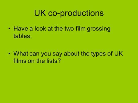 UK co-productions Have a look at the two film grossing tables. What can you say about the types of UK films on the lists?