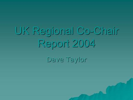 UK Regional Co-Chair Report 2004 Dave Taylor. Last Years activities BCA Spring Meeting BCA Spring Meeting York University 15 th – 17 th April 2003 York.