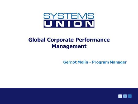 © Systems Union 2005 Global Corporate Performance Management Gernot Molin - Program Manager.