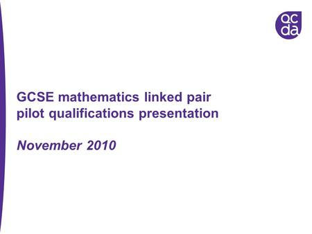 GCSE mathematics linked pair pilot qualifications presentation November 2010.