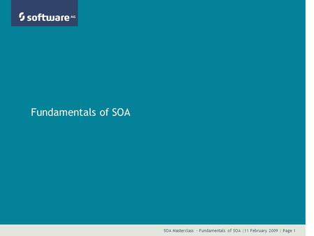 SOA Masterclass - Fundamentals of SOA |11 February 2009 | Page 1 Fundamentals of SOA.