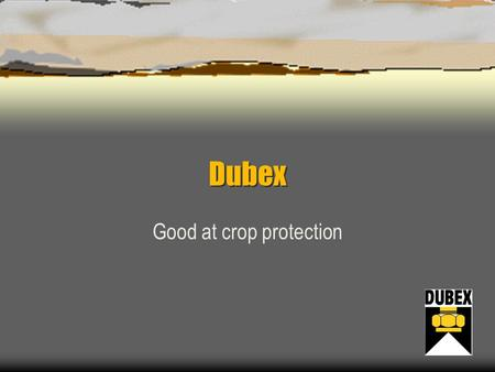 Dubex Good at crop protection A complete range of cropsprayers.