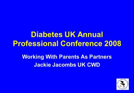 Diabetes UK Annual Professional Conference 2008 Working With Parents As Partners Jackie Jacombs UK CWD.