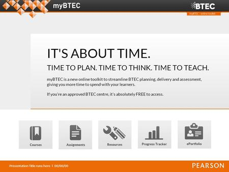 Presentation Title runs here l 00/00/00. Overview of the FREE services in myBTEC: Courses - plan a new course in minutes, and be confident up front.