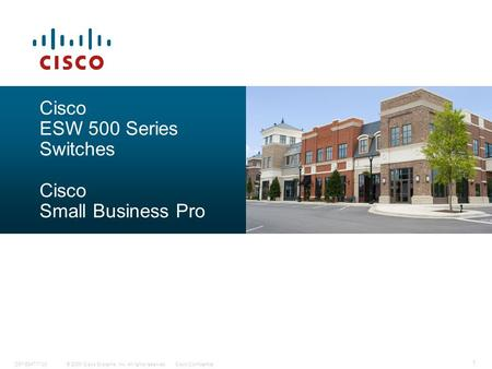 © 2009 Cisco Systems, Inc. All rights reserved.Cisco ConfidentialC97-534717-00 1 Cisco ESW 500 Series Switches Cisco Small Business Pro.