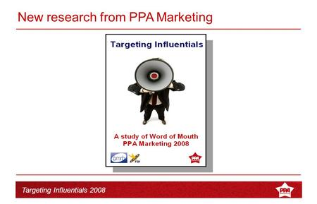 Targeting Influentials 2008 New research from PPA Marketing.