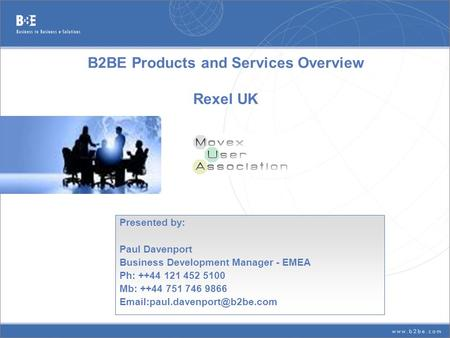 B2BE Products and Services Overview Rexel UK Presented by: Paul Davenport Business Development Manager - EMEA Ph: ++44 121 452 5100 Mb: ++44 751 746 9866.