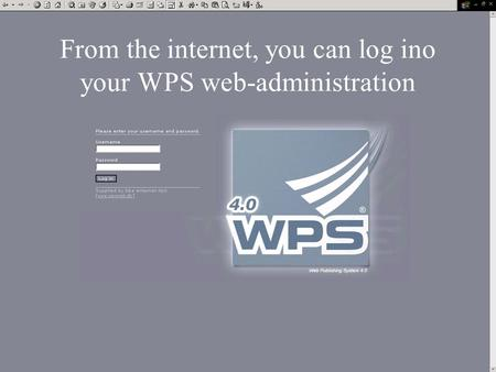 From the internet, you can log ino your WPS web-administration.