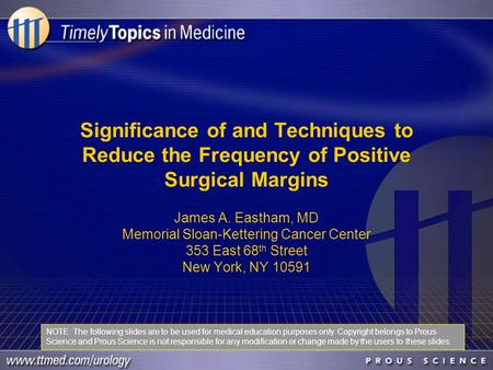 Significance of and Techniques to Reduce the Frequency of Positive Surgical Margins James A. Eastham, MD Memorial Sloan-Kettering Cancer Center 353 East.