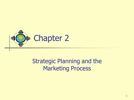 1 Chapter 2 Strategic Planning and the Marketing Process.