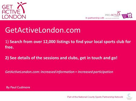 Part of the National County Sports Partnership Network In partnership with GetActiveLondon.com 1) Search from over 12,000 listings to find your local sports.