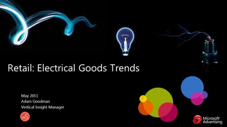 Retail: Electrical Goods Trends May 2011 Adam Goodman Vertical Insight Manager.