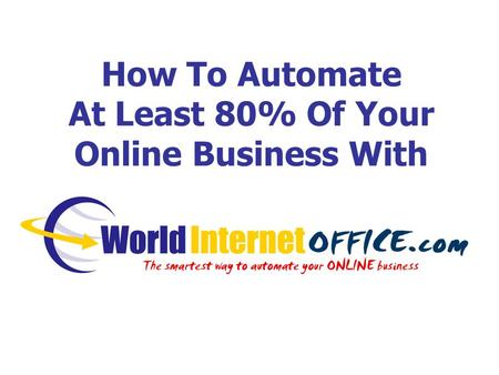 How To Automate At Least 80% Of Your Online Business With.