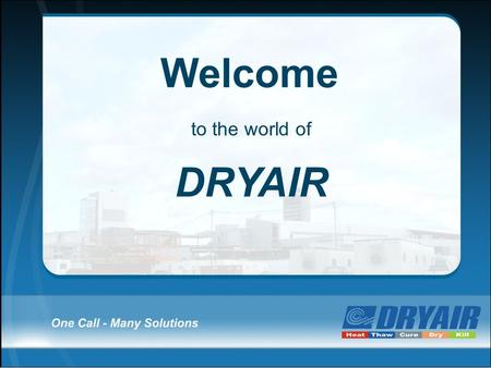 Welcome to the world of DRYAIR. DRYAIR Profile Founded in Canada in 1996; moving rapidly into the US market. Currently over 3000 systems in operation.