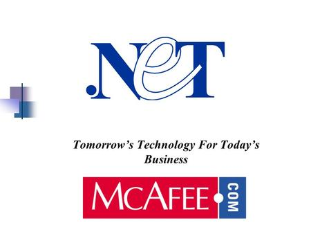 Tomorrows Technology For Todays Business. McAfee.com Background Internets largest consumer ASP Online security, privacy and PC management services Largest.