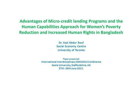 Advantages of Micro-credit lending Programs and the Human Capabilities Approach for Womens Poverty Reduction and Increased Human Rights in Bangladesh Dr.