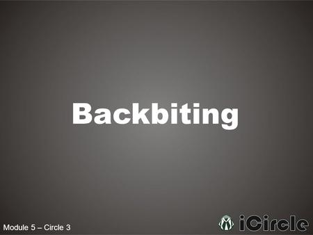 Backbiting Module 5 – Circle 3.