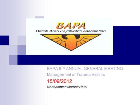 BAPA 9 TH ANNUAL GENERAL MEETING Management of Trauma Victims 15/09/2012 Northampton Marriott Hotel.
