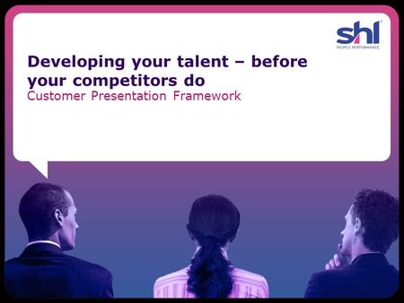Developing your talent – before your competitors do Customer Presentation Framework.