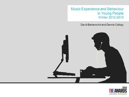 Music Experience and Behaviour in Young People Winter 2012-2013 David Bahanovich and Dennis Collopy.