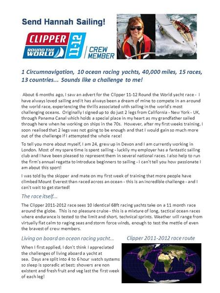 1 Circumnavigation, 10 ocean racing yachts, 40,000 miles, 15 races, 13 countries... Sounds like a challenge to me! About 6 months ago, I saw an advert.