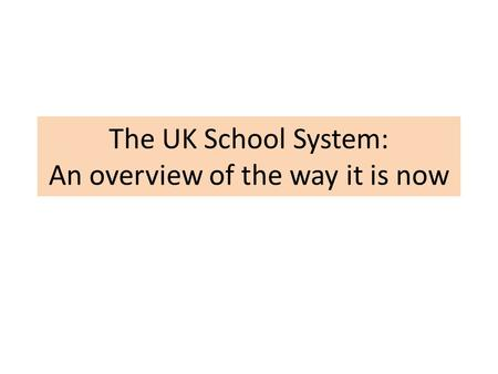 The UK School System: An overview of the way it is now.