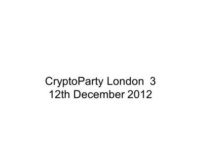 CryptoParty London 3 12th December 2012. CryptoParty Bring & Swap CryptoParty London Bring & Swap –Avoid drawing attention as you purchase –Avoid CCTV.