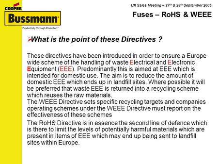 UK Sales Meeting – 27 th & 28 th September 2005 What is the point of these Directives ? These directives have been introduced in order to ensure a Europe.