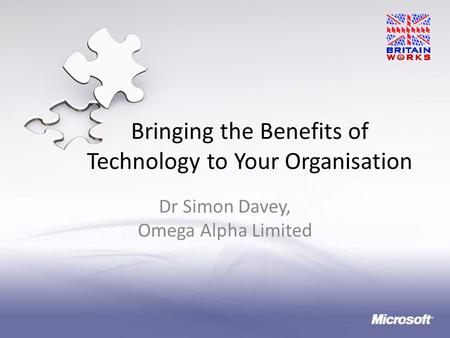 Bringing the Benefits of Technology to Your Organisation Dr Simon Davey, Omega Alpha Limited.