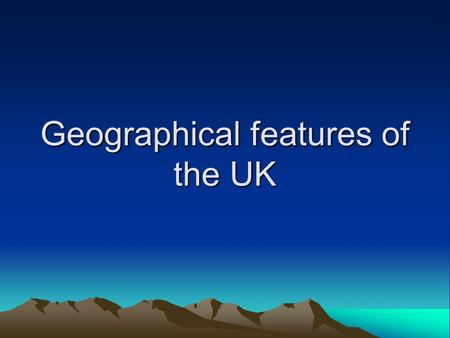 Geographical features of the UK. Rivers of the UK The River Severn is the longest river. It is 354 km long and runs through England and Wales The Thames.