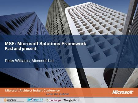 MSF: Microsoft Solutions Framework Past and present Peter Williams, Microsoft Ltd.