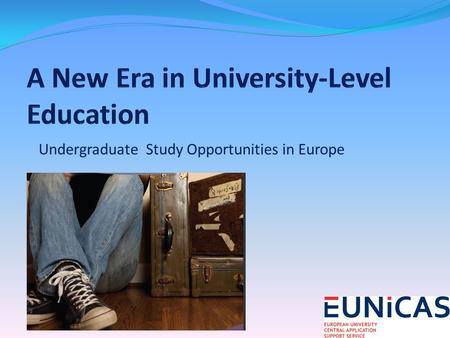 Undergraduate Study Opportunities in Europe. Threshold of a New Era in University-Level Education in Europe.