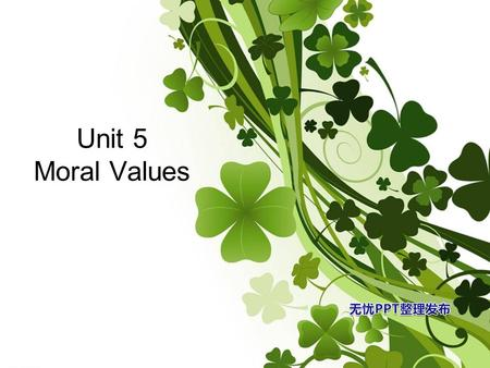 Unit 5 Moral Values. Text A 1. Teaching Aims and Requirements 2. Teaching Focus 3.Cultual Background 4. Text organization4. Text organization 5. Abstract.