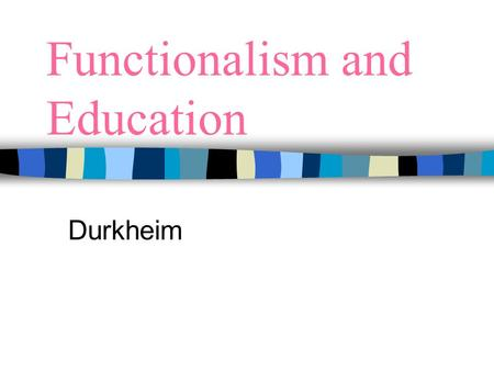 Functionalism and Education Durkheim. Functionalist research into education has been motivated by two main questions. 1. What are the functions of education.
