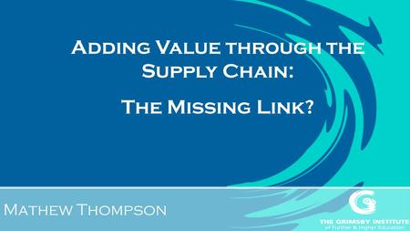 Mathew Thompson Adding Value through the Supply Chain: The Missing Link?