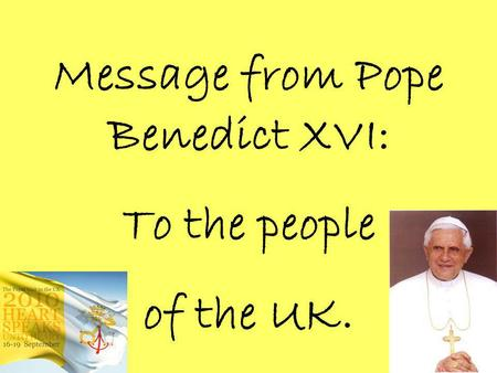 Message from Pope Benedict XVI: To the people of the UK.
