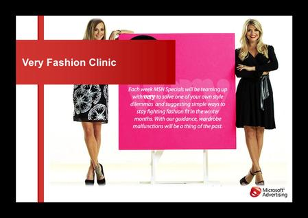Very Fashion Clinic. Key facts Client: Very Agency: Carat Objectives: Drive brand awareness of Very.co.uk Position the brand amongst women 25-44 years.
