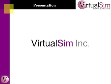VirtualSim Inc. Real tools for virtual worlds Presentation.