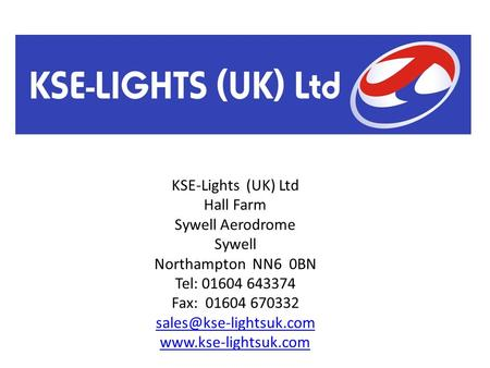 KSE-Lights (UK) Ltd Hall Farm Sywell Aerodrome Sywell Northampton NN6 0BN Tel: 01604 643374 Fax: 01604 670332