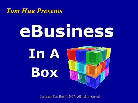 Tom Hua Presents In A Box eBusiness Copyright Tom 2007 - All rights reserved.