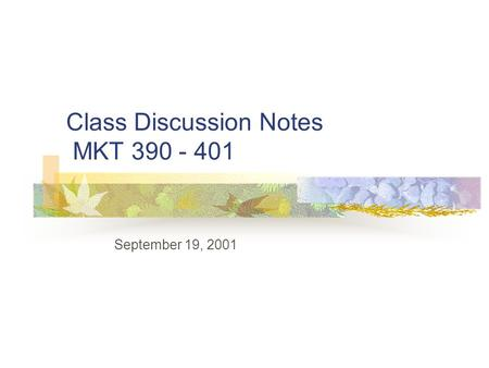 Class Discussion Notes MKT 390 - 401 September 19, 2001.