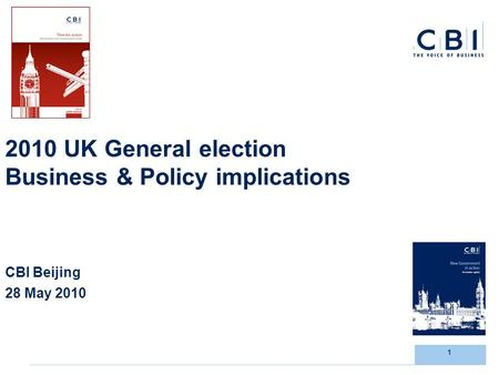 1 2010 UK General election Business & Policy implications CBI Beijing 28 May 2010.