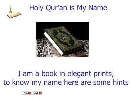 I am a book in elegant prints, to know my name here are some hints Holy Quran is My Name.