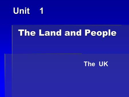 The Land and People The Land and People Unit 1 The UK.