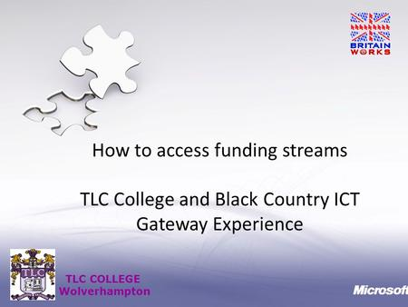 TLC COLLEGE Wolverhampton How to access funding streams TLC College and Black Country ICT Gateway Experience.