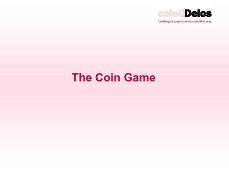 The Coin Game. SUPPLY CHAIN BASICS Key Learning Points: The dynamics of a supply chain The benefits to be gained from Supply Chain Visibility Demand/Supply.